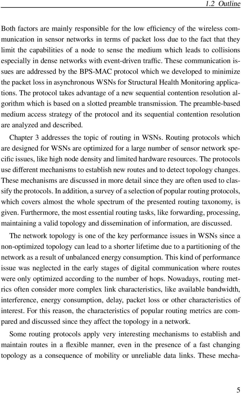 These communication issues are addressed by the BPS-MAC protocol which we developed to minimize the packet loss in asynchronous WSNs for Structural Health Monitoring applications.