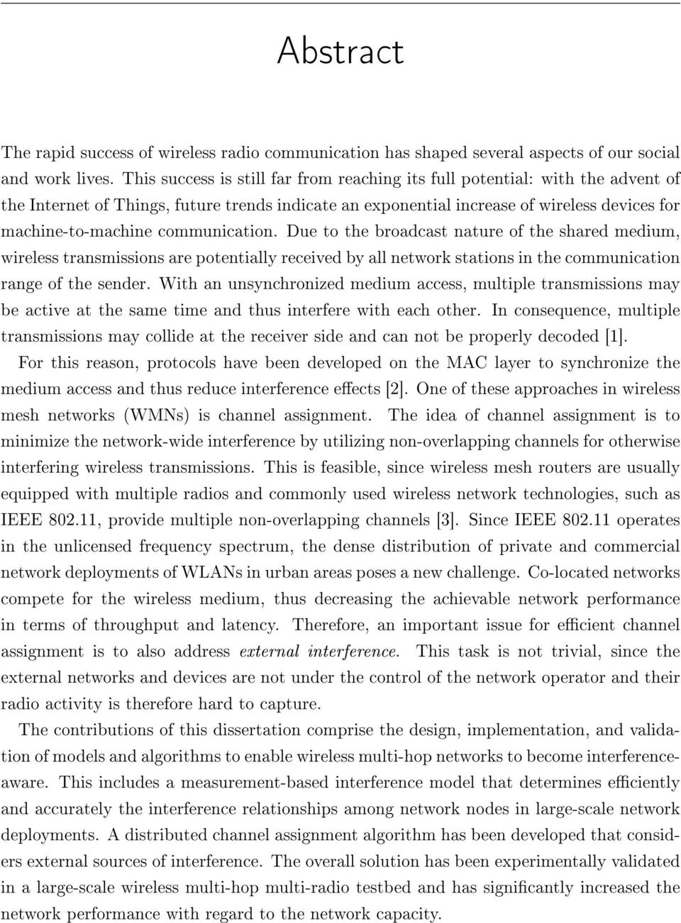 communication. Due to the broadcast nature of the shared medium, wireless transmissions are potentially received by all network stations in the communication range of the sender.