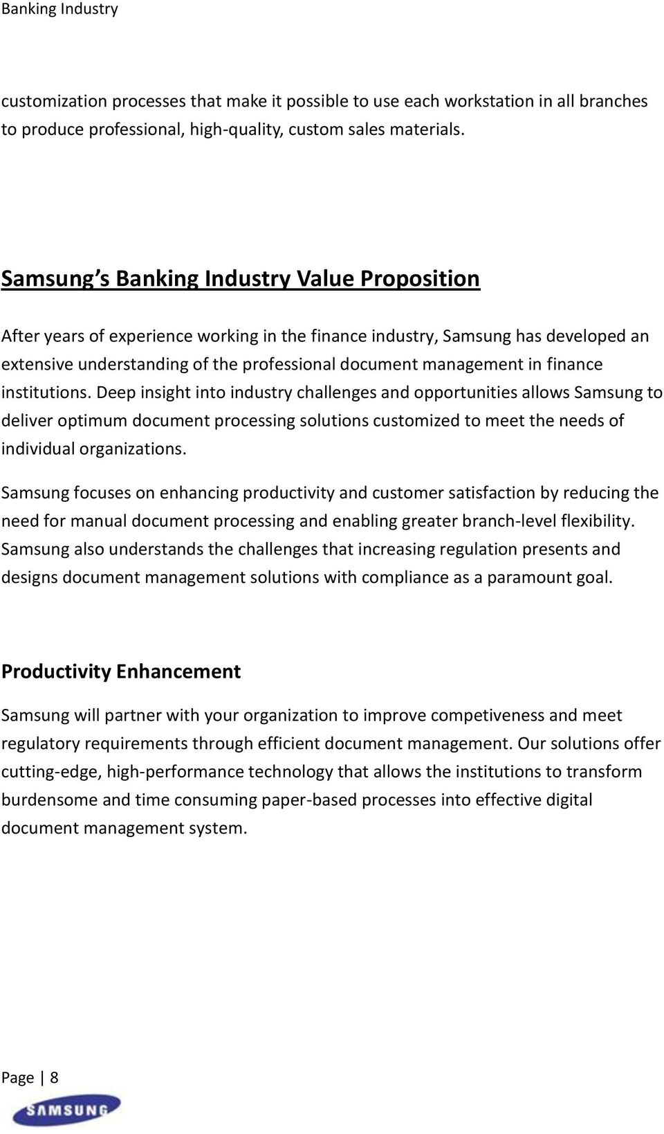 finance institutions. Deep insight into industry challenges and opportunities allows Samsung to deliver optimum document processing solutions customized to meet the needs of individual organizations.