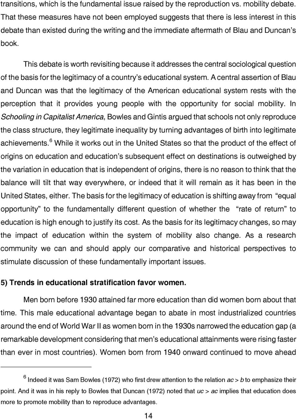 This debate is worth revisiting because it addresses the central sociological question of the basis for the legitimacy of a country s educational system.