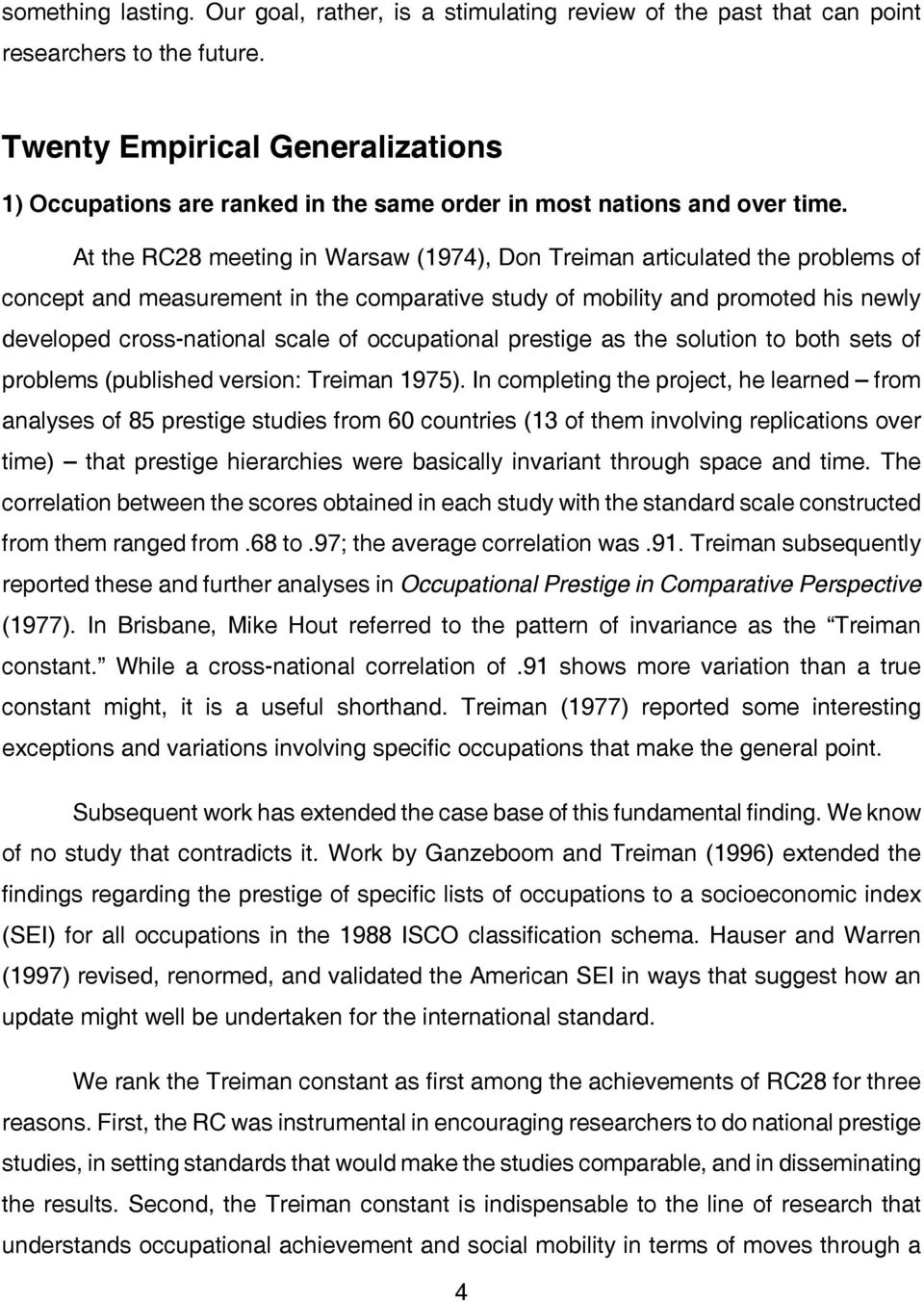 At the RC28 meeting in Warsaw (1974), Don Treiman articulated the problems of concept and measurement in the comparative study of mobility and promoted his newly developed cross-national scale of