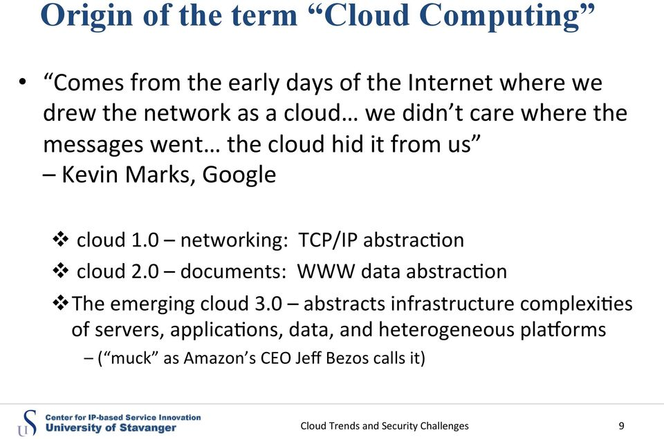 0 networking: TCP/IP abstracuon v cloud 2.0 documents: WWW data abstracuon v The emerging cloud 3.