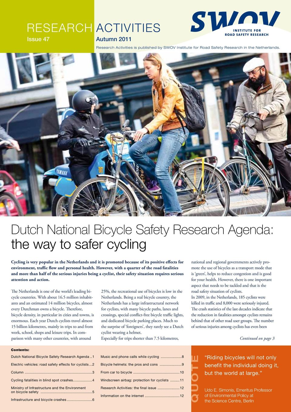 personal health. However, with a quarter of the road fatalities and more than half of the serious injuries being a cyclist, their safety situation requires serious attention and action.
