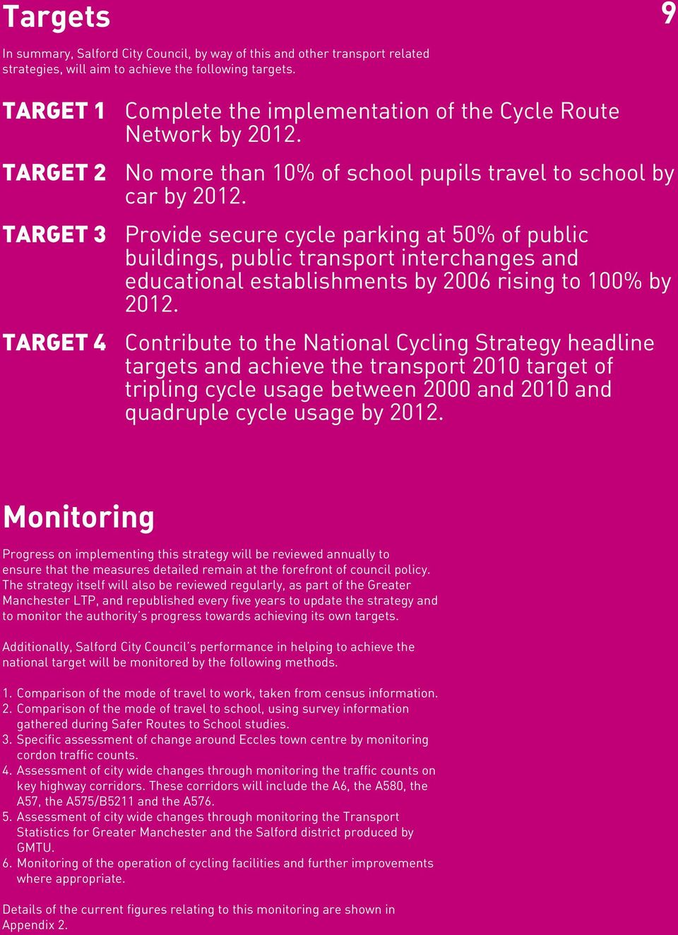 TARGET 3 Provide secure cycle parking at 50% of public buildings, public transport interchanges and educational establishments by 2006 rising to 100% by 2012.