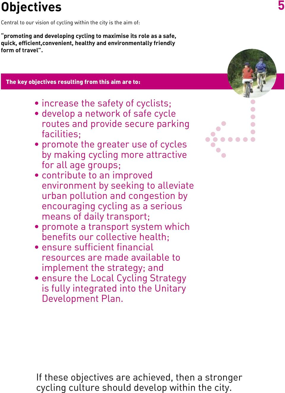 The key objectives resulting from this aim are to: increase the safety of cyclists; develop a network of safe cycle routes and provide secure parking facilities; promote the greater use of cycles by