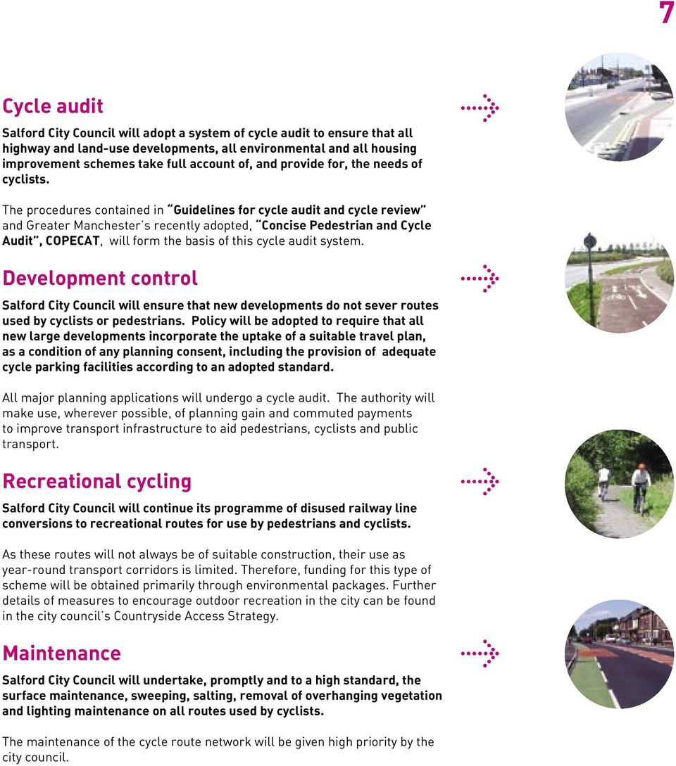 The procedures contained in Guidelines for cycle audit and cycle review and Greater Manchester s recently adopted, Concise Pedestrian and Cycle Audit, COPECAT, will form the basis of this cycle audit