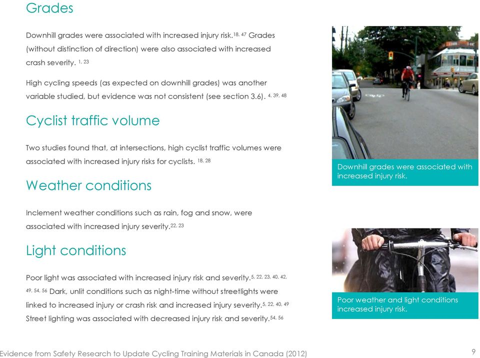 Cyclist traffic volume 4, 39, 48 Two studies found that, at intersections, high cyclist traffic volumes were associated with increased injury risks for cyclists.