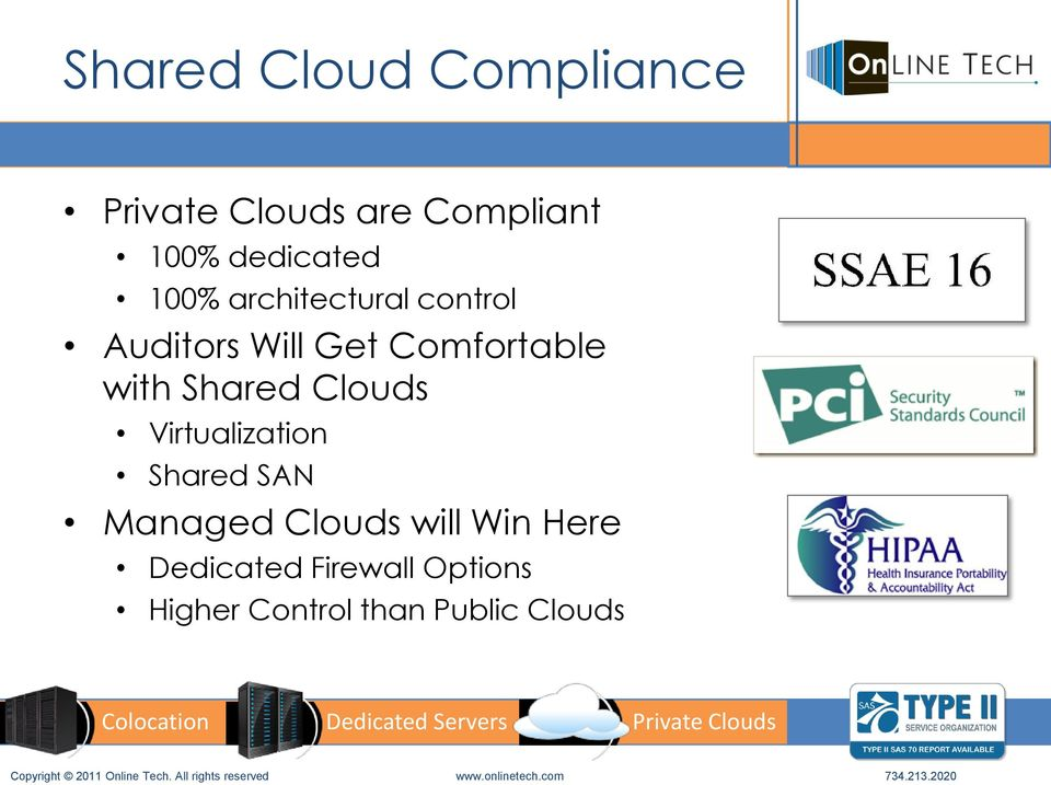 Comfortable with Shared Clouds Virtualization Shared SAN Managed