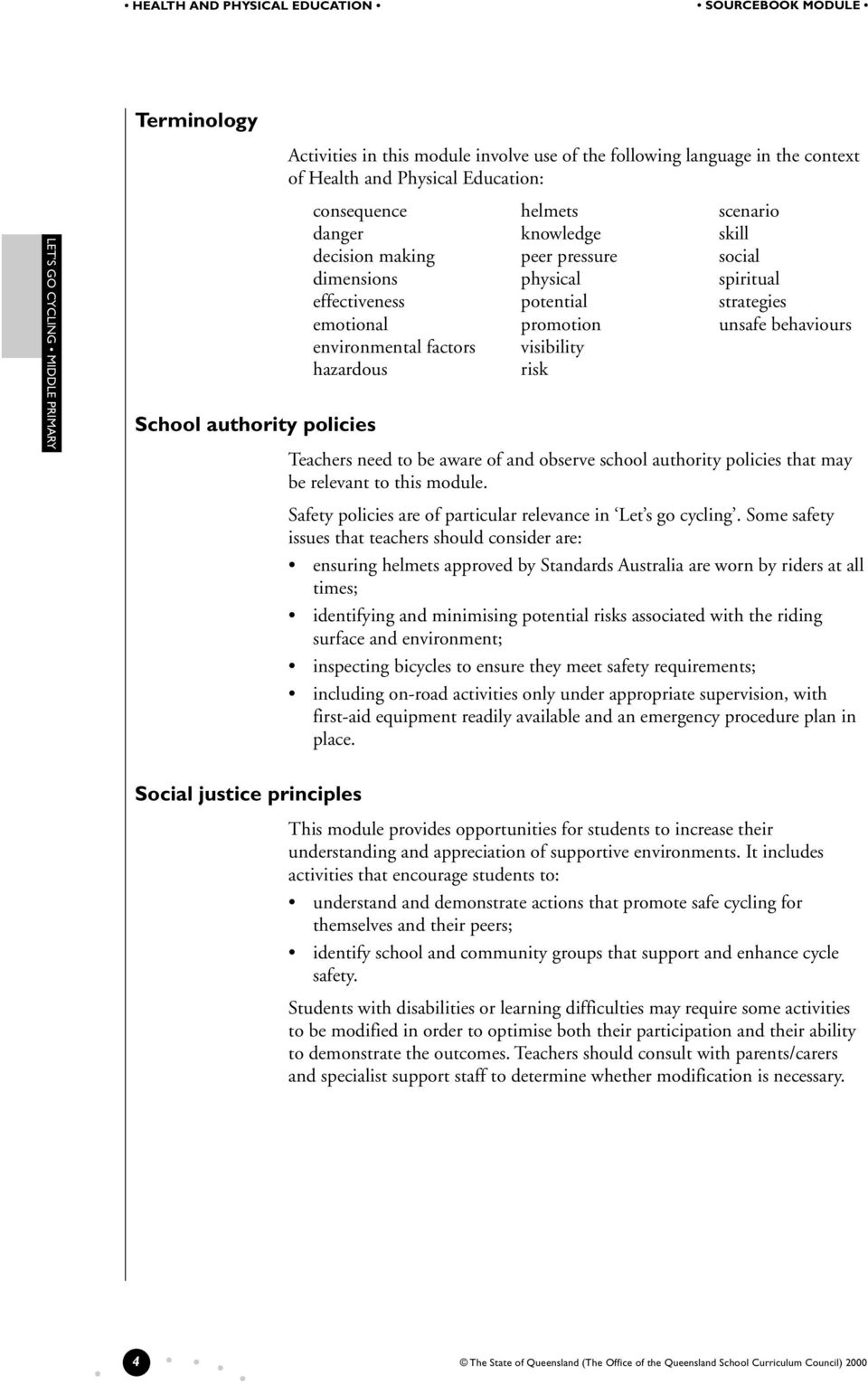 justice principles Teachers need to be aware of and observe school authority policies that may be relevant to this module. Safety policies are of particular relevance in Let s go cycling.