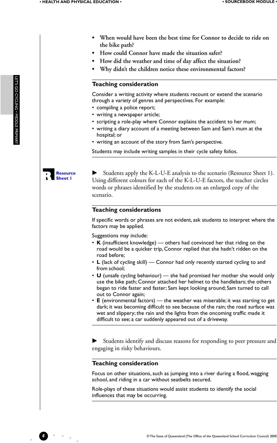Teaching consideration Consider a writing activity where students recount or extend the scenario through a variety of genres and perspectives.