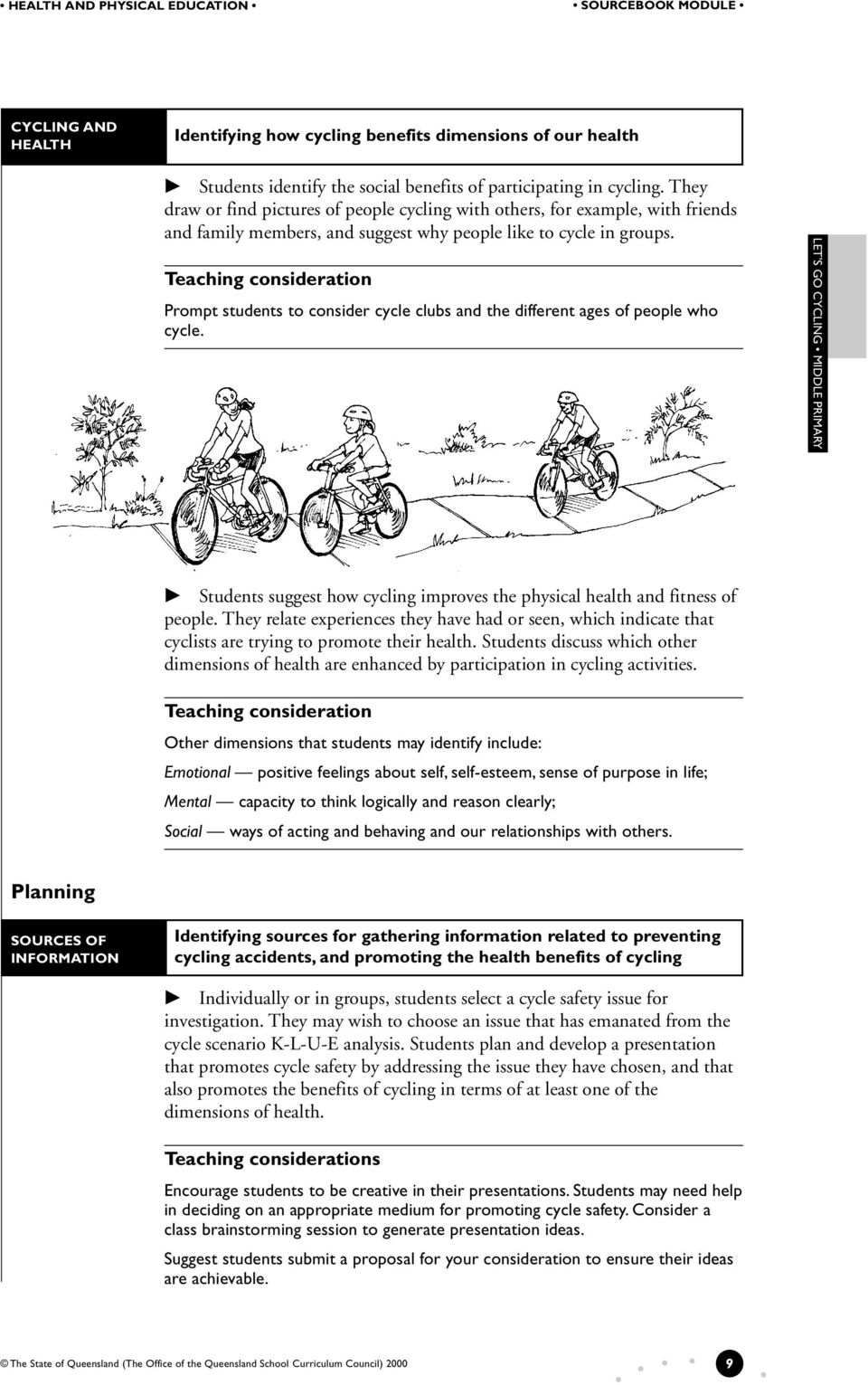 Teaching consideration Prompt students to consider cycle clubs and the different ages of people who cycle. Students suggest how cycling improves the physical health and fitness of people.