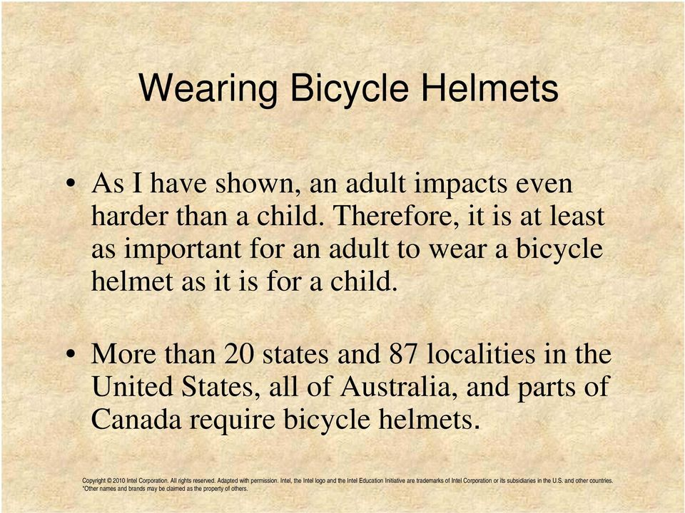 Therefore, it is at least as important for an adult to wear a bicycle helmet