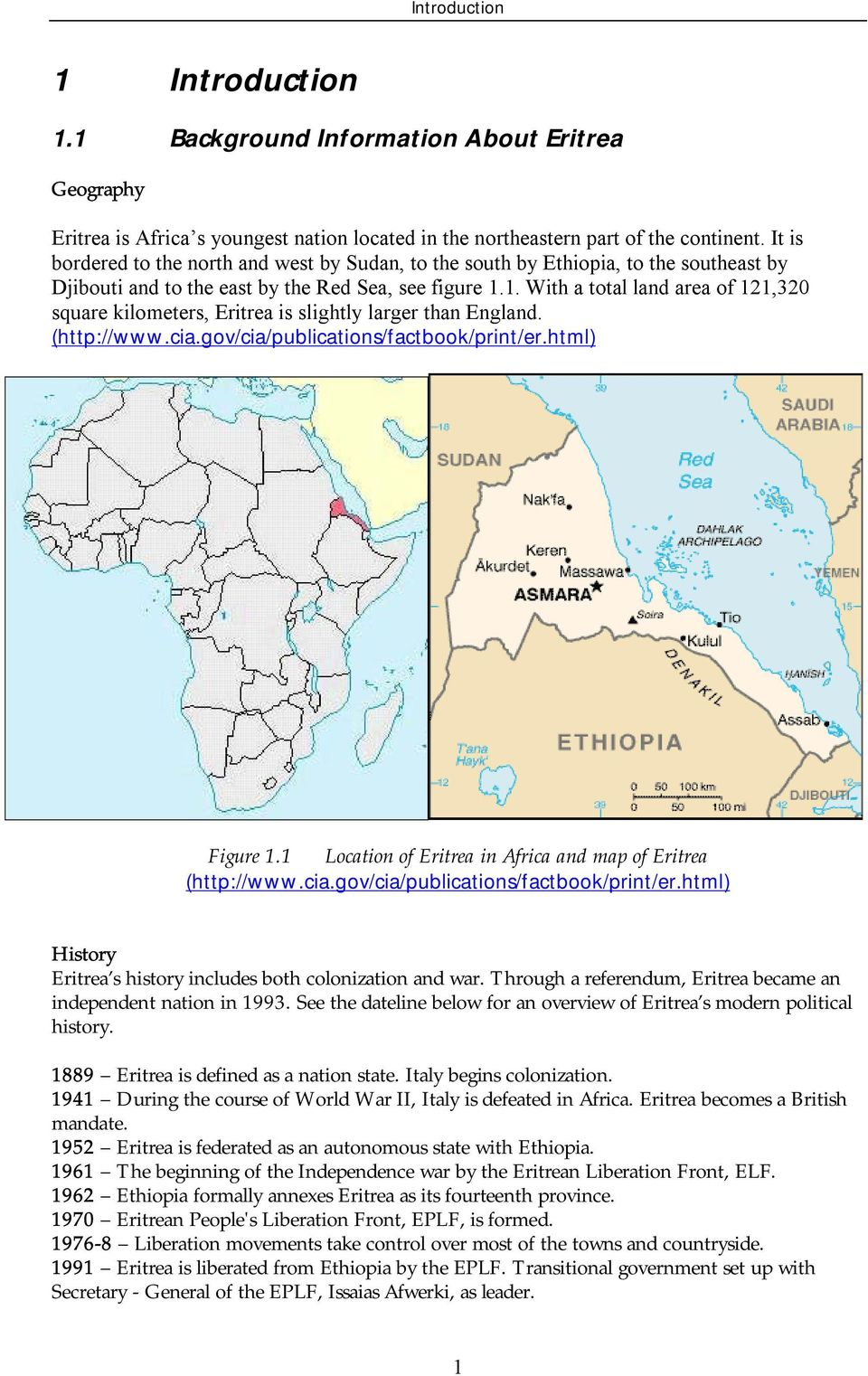 1. With a total land area of 121,320 square kilometers, Eritrea is slightly larger than England. (http://www.cia.gov/cia/publications/factbook/print/er.html) Figure 1.