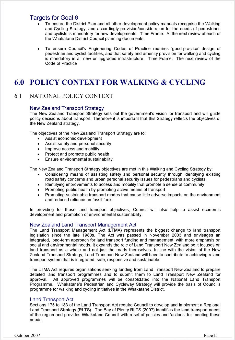 To ensure Council s Engineering Codes of Practice requires good-practice design of pedestrian and cyclist facilities, and that safety and amenity provision for walking and cycling is mandatory in all