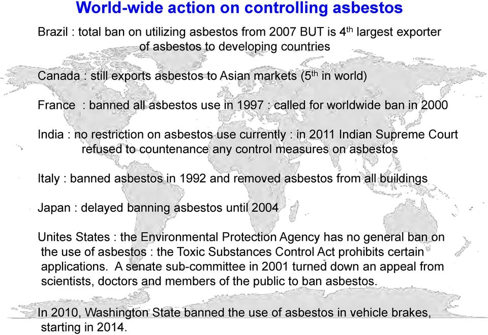 countenance any control measures on asbestos Italy : banned asbestos in 1992 and removed asbestos from all buildings Japan : delayed banning asbestos until 2004 Unites States : the Environmental