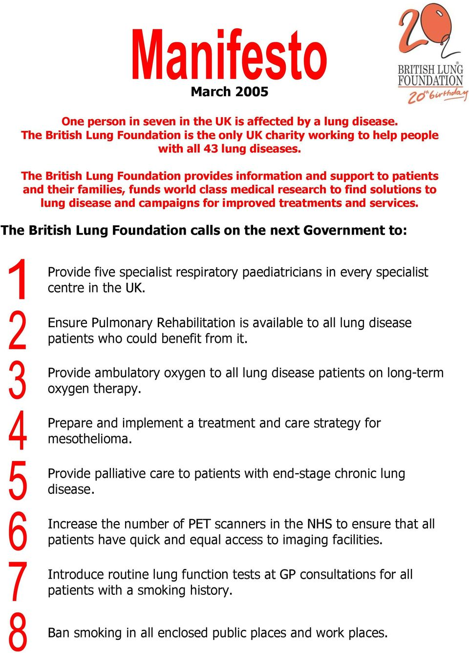 and services. The British Lung Foundation calls on the next Government to: Provide five specialist respiratory paediatricians in every specialist centre in the UK.