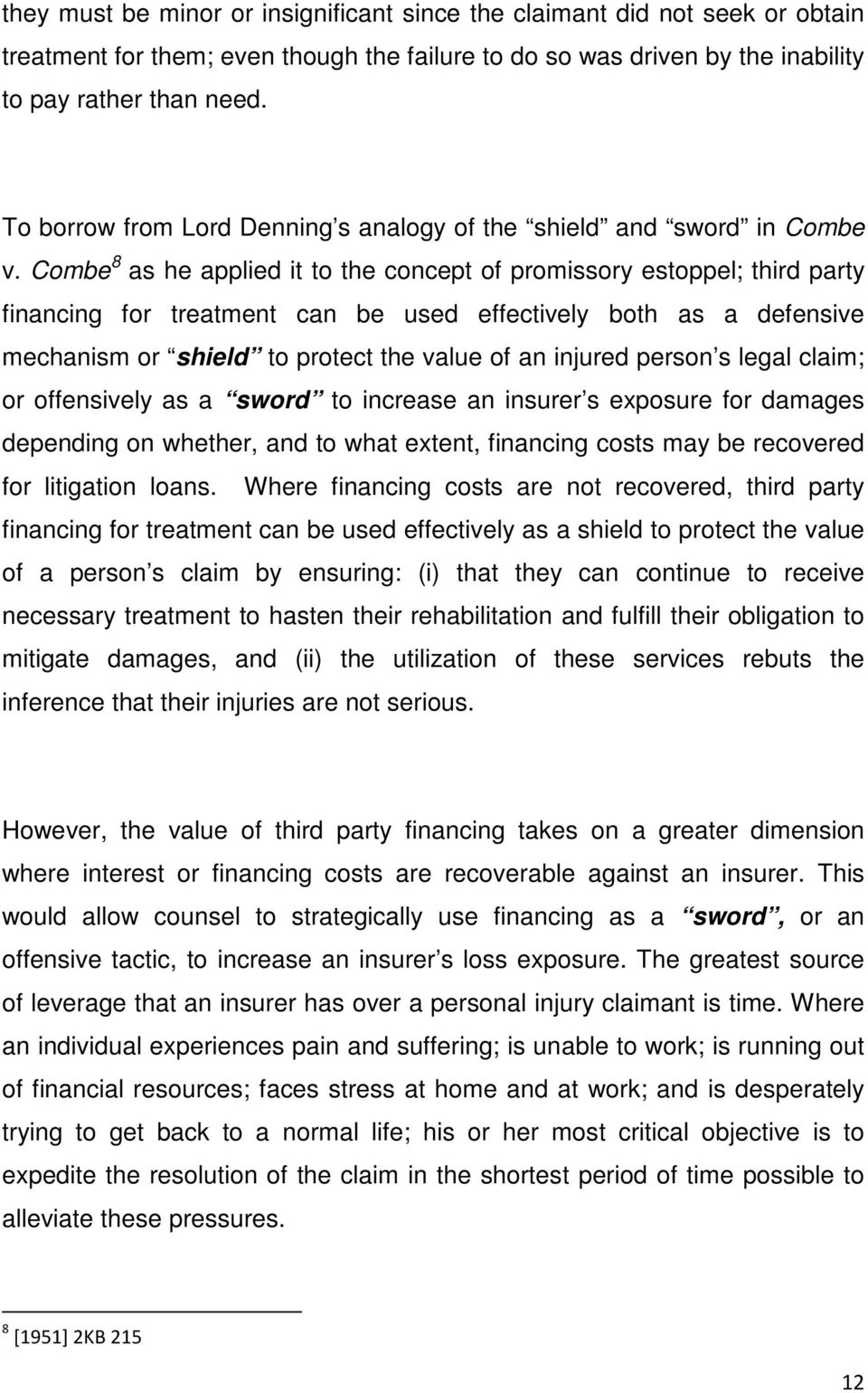 Combe 8 as he applied it to the concept of promissory estoppel; third party financing for treatment can be used effectively both as a defensive mechanism or shield to protect the value of an injured