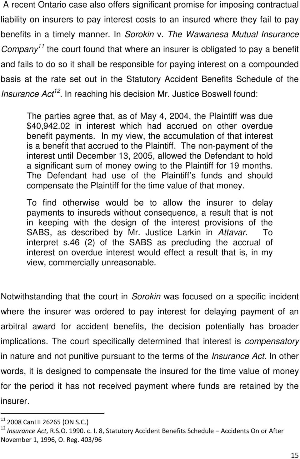 The Wawanesa Mutual Insurance Company 11 the court found that where an insurer is obligated to pay a benefit and fails to do so it shall be responsible for paying interest on a compounded basis at