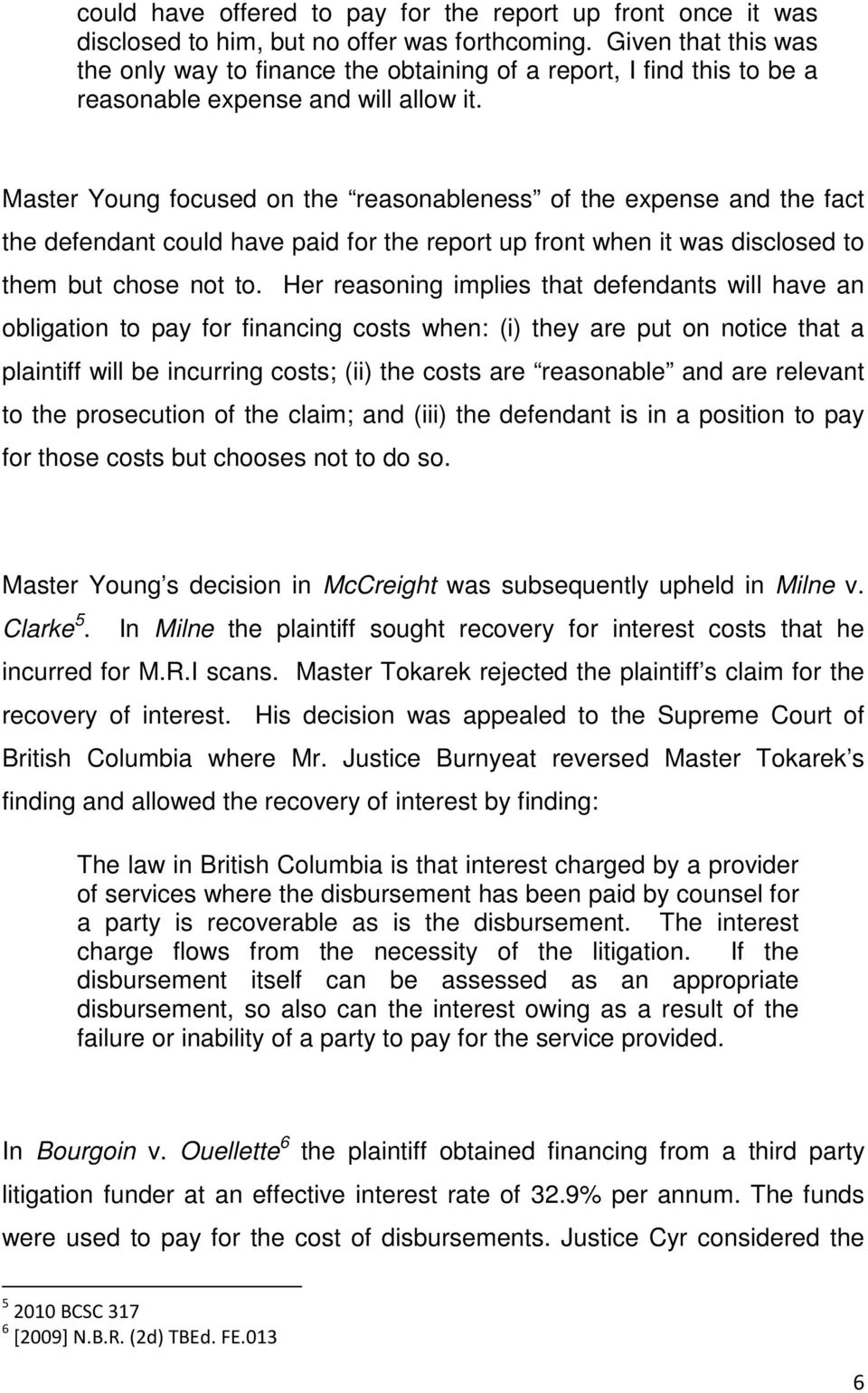 Master Young focused on the reasonableness of the expense and the fact the defendant could have paid for the report up front when it was disclosed to them but chose not to.