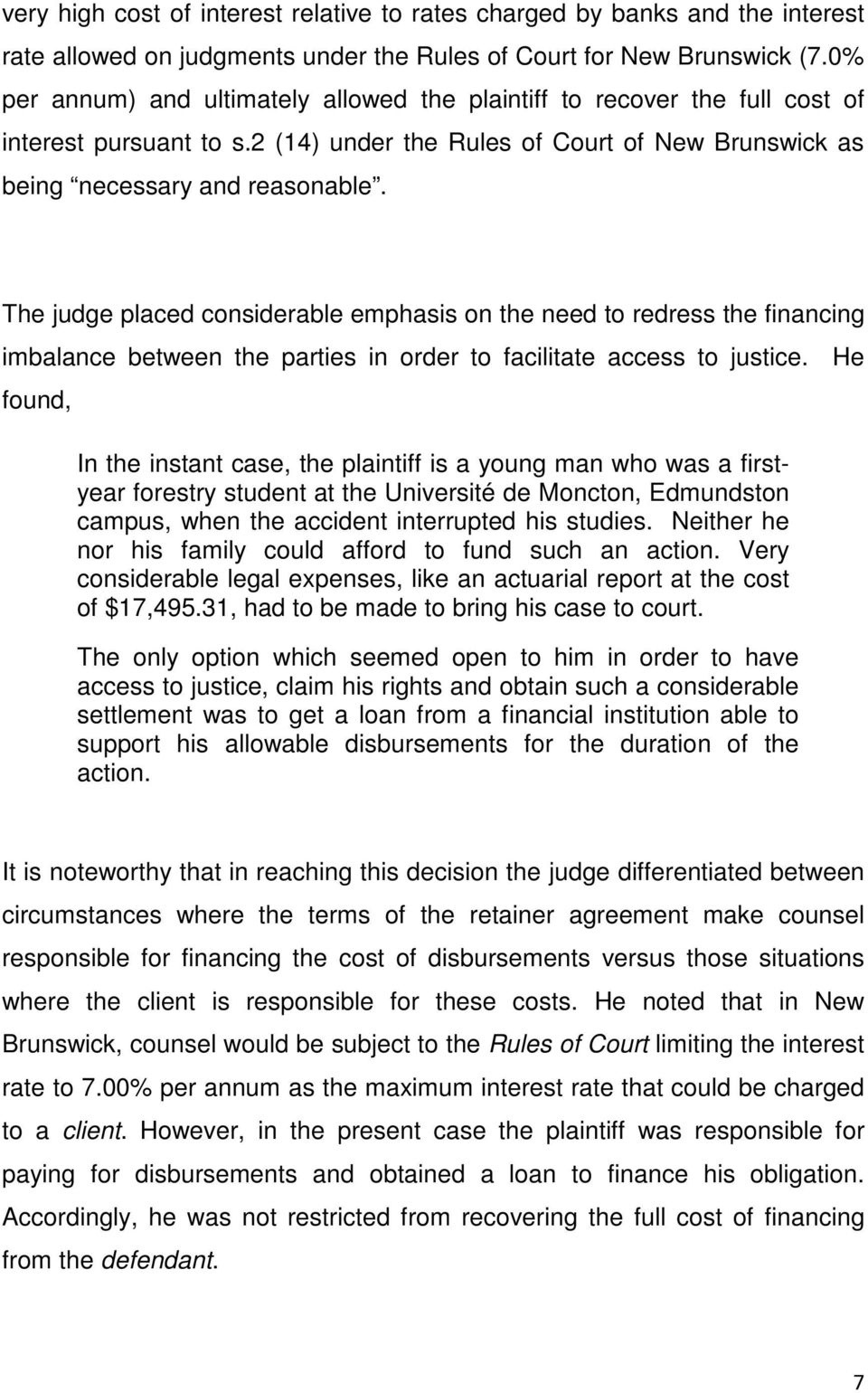 The judge placed considerable emphasis on the need to redress the financing imbalance between the parties in order to facilitate access to justice.