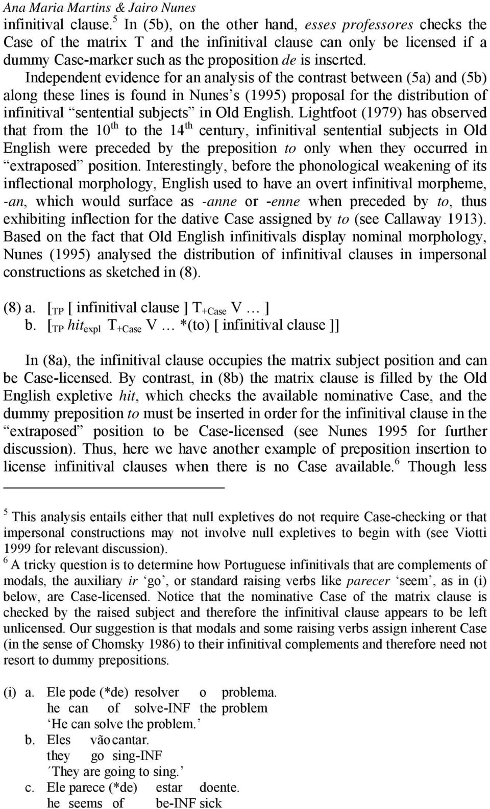 Independent evidence for an analysis of the contrast between (5a) and (5b) along these lines is found in Nunes s (1995) proposal for the distribution of infinitival sentential subjects in Old English.