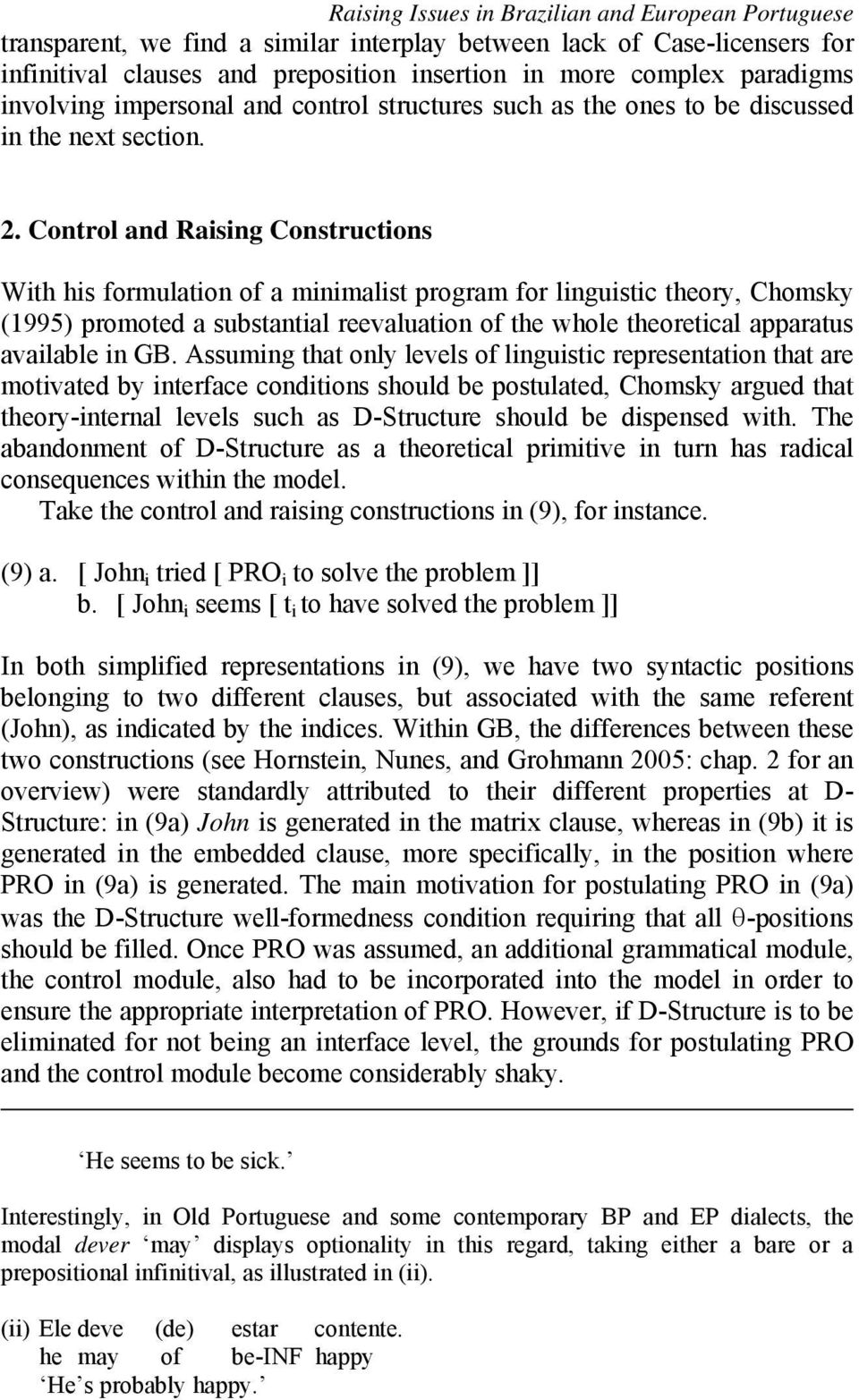Control and Raising Constructions With his formulation of a minimalist program for linguistic theory, Chomsky (1995) promoted a substantial reevaluation of the whole theoretical apparatus available