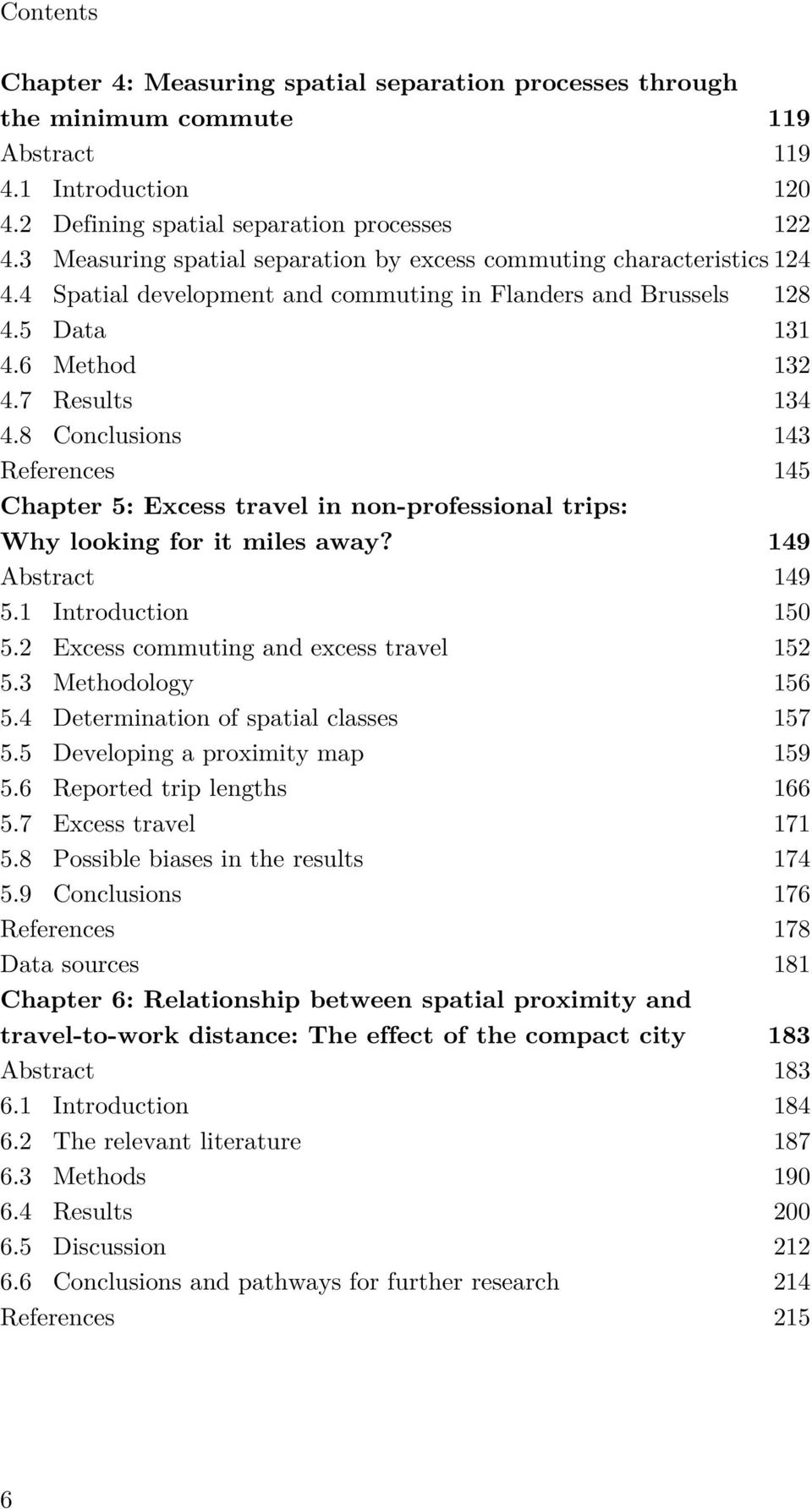 8 Conclusions 143 References 145 Chapter 5: Excess travel in non-professional trips: Why looking for it miles away? 149 Abstract 149 5.1 Introduction 150 5.2 Excess commuting and excess travel 152 5.