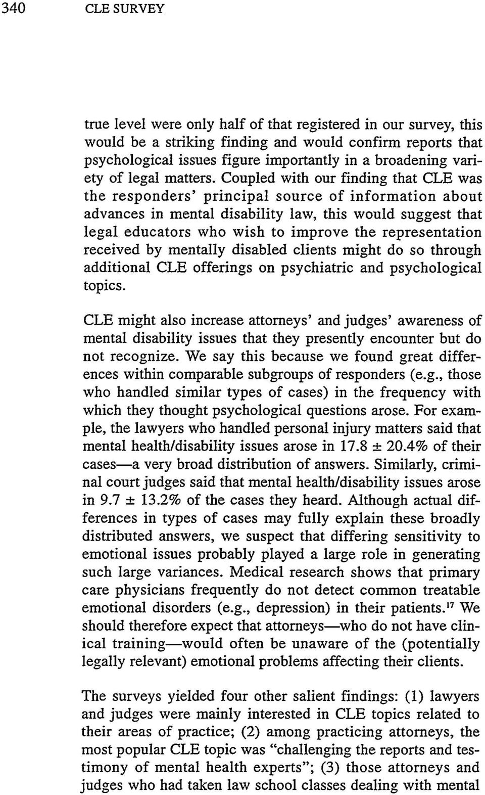 Coupled with our finding that CLE was the responders' principal source of information about advances in mental disability law, this would suggest that legal educators who wish to improve the