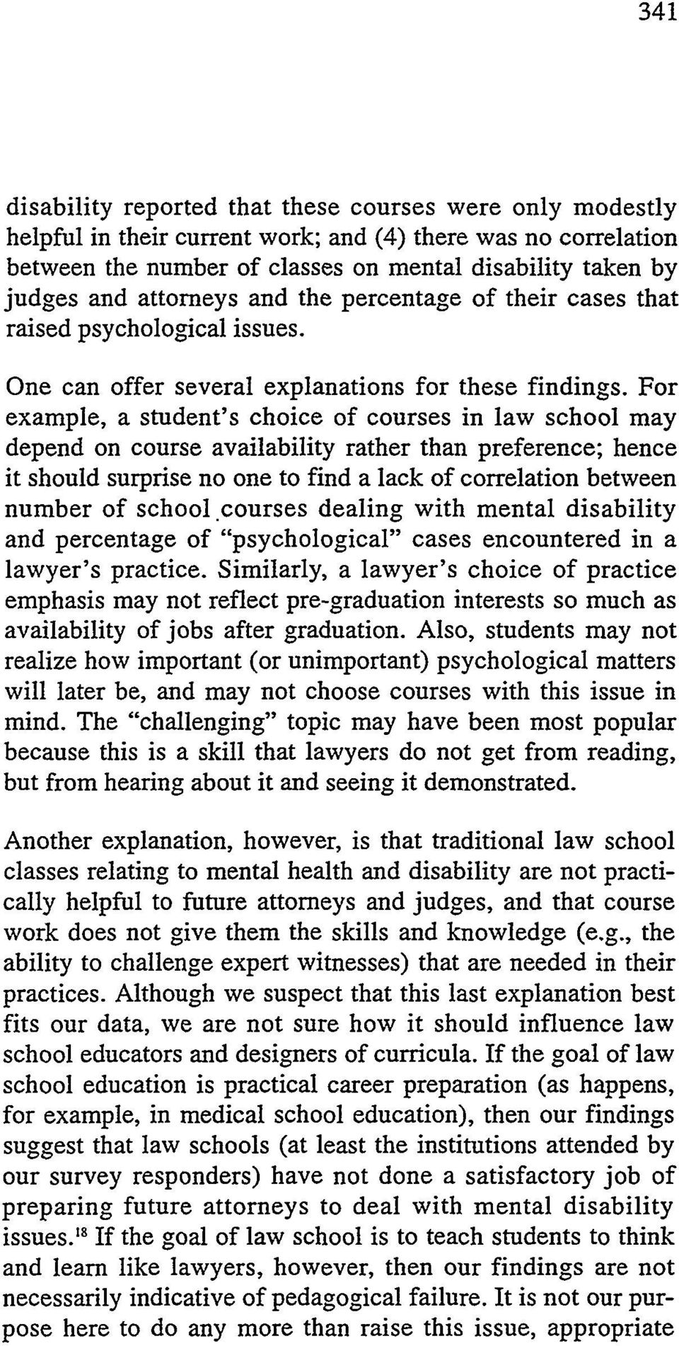 For example, a student's choice of courses in law school may depend on course availability rather than preference; hence it should surprise no one to find a lack of correlation between number of