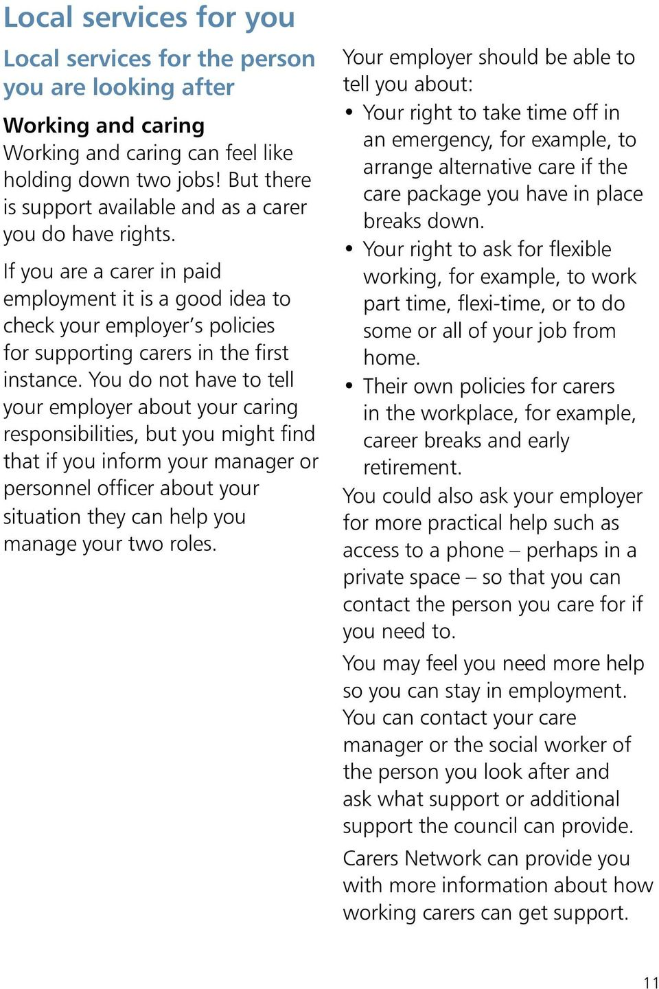 You do not have to tell your employer about your caring responsibilities, but you might find that if you inform your manager or personnel officer about your situation they can help you manage your