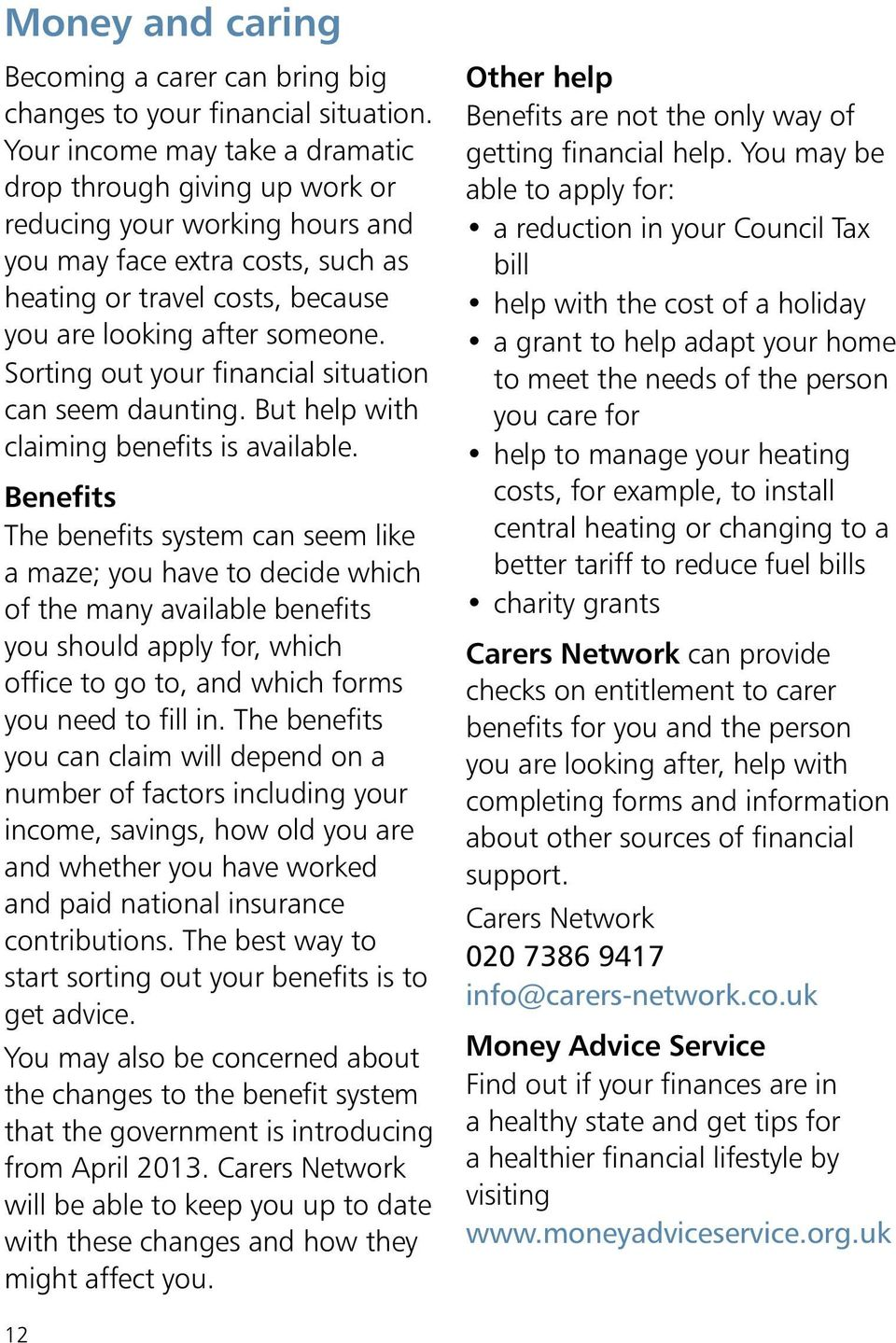 Sorting out your financial situation can seem daunting. But help with claiming benefits is available.