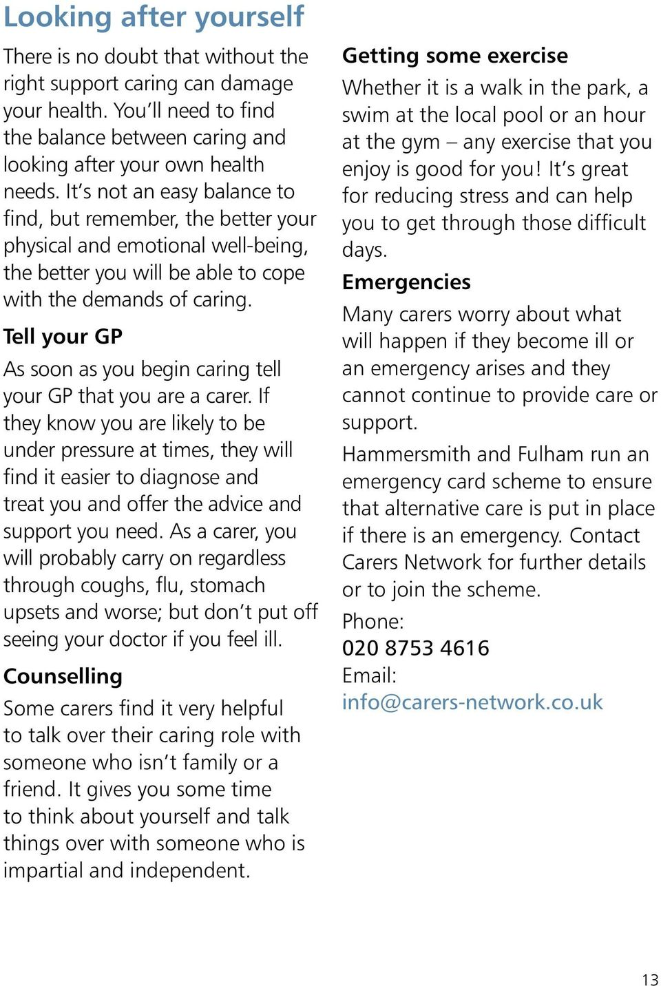 Tell your GP As soon as you begin caring tell your GP that you are a carer.