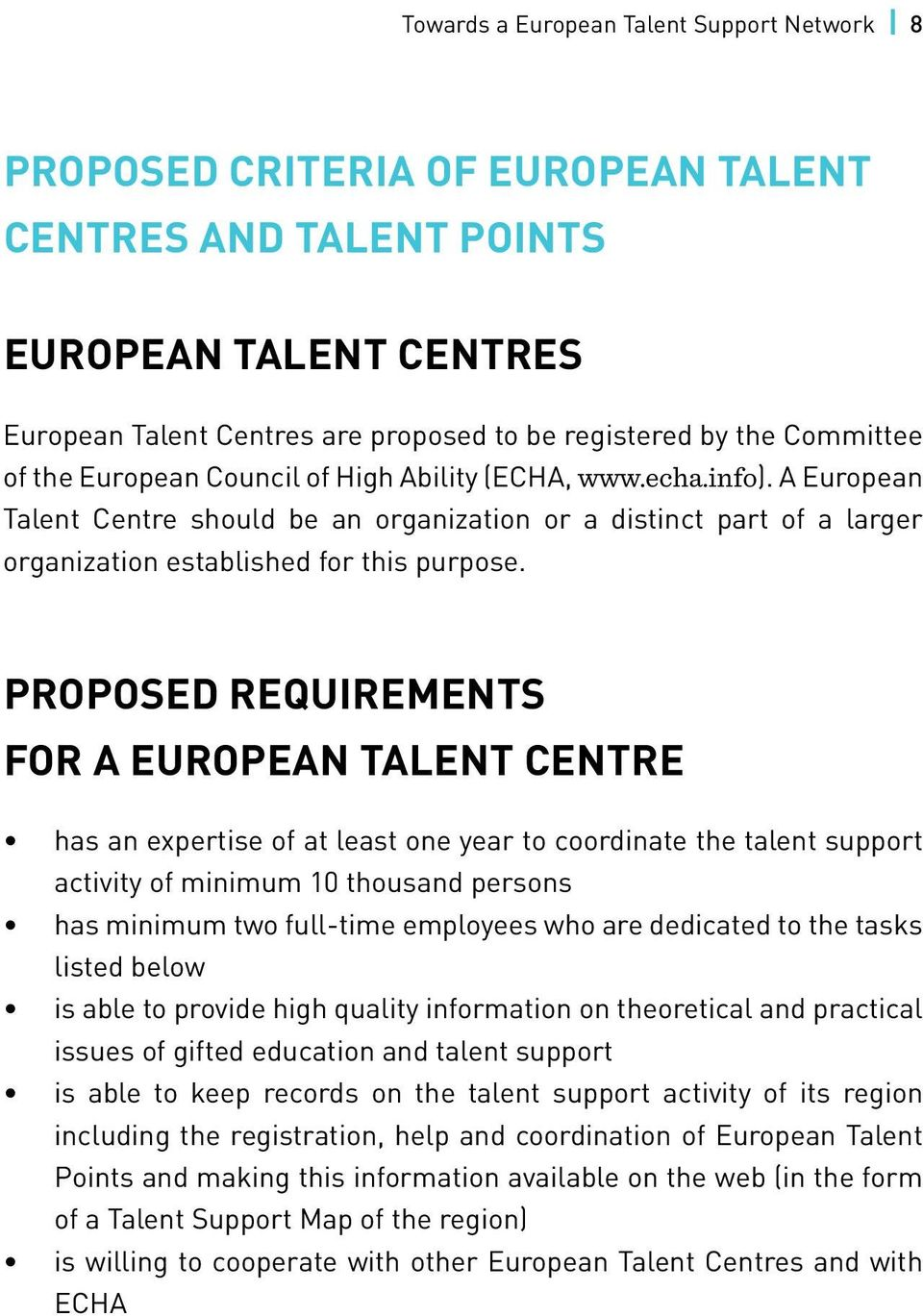 Proposed requirements for a European Talent Centre has an expertise of at least one year to coordinate the talent support activity of minimum 10 thousand persons has minimum two full-time employees