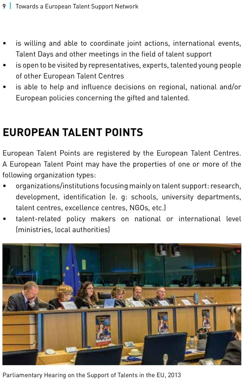 talented. European Talent Points European Talent Points are registered by the European Talent Centres.