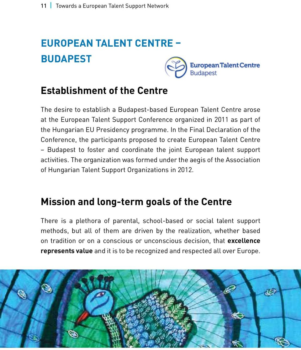 In the Final Declaration of the Conference, the participants proposed to create European Talent Centre Budapest to foster and coordinate the joint European talent support activities.
