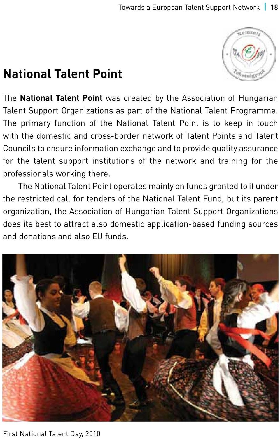 The primary function of the National Talent Point is to keep in touch with the domestic and cross-border network of Talent Points and Talent Councils to ensure information exchange and to provide