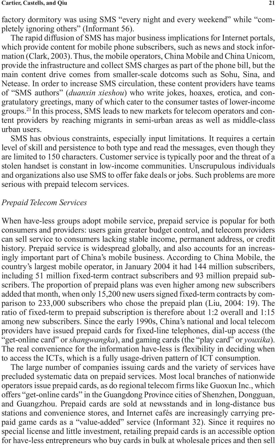 Thus, the mobile operators, China Mobile and China Unicom, provide the infrastructure and collect SMS charges as part of the phone bill, but the main content drive comes from smaller-scale dotcoms