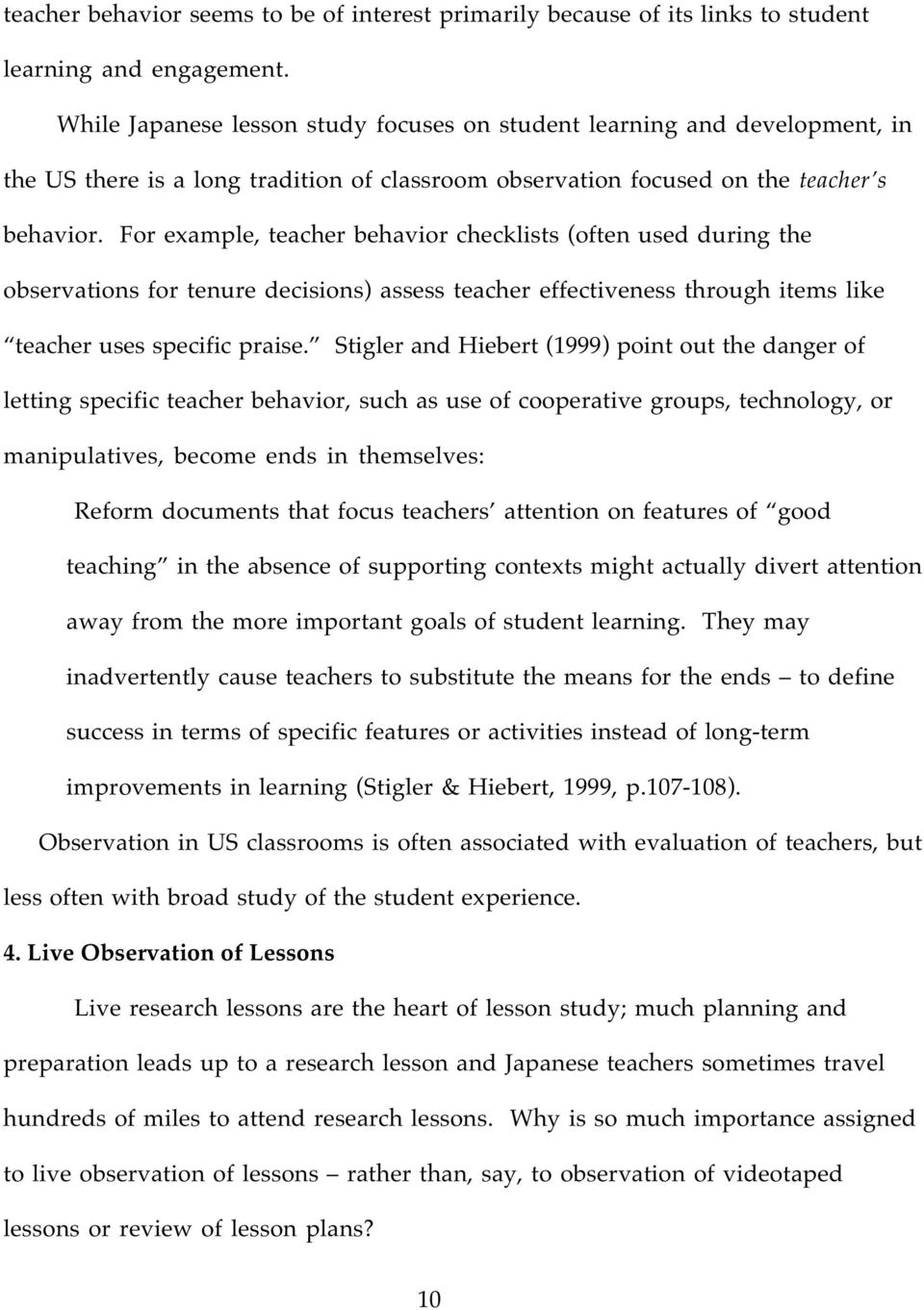 For example, teacher behavior checklists (often used during the observations for tenure decisions) assess teacher effectiveness through items like teacher uses specific praise.