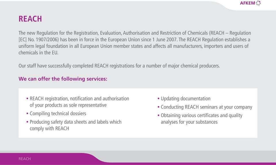 Our staff have successfully completed REACH registrations for a number of major chemical producers.