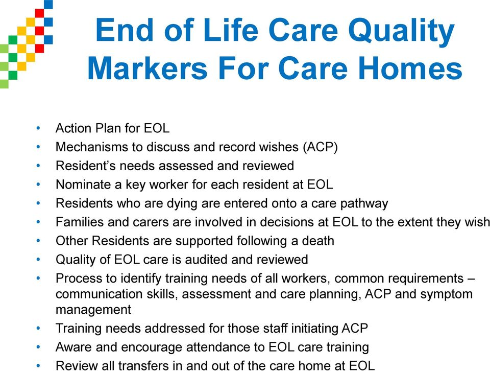 following a death Quality of EOL care is audited and reviewed Process to identify training needs of all workers, common requirements communication skills, assessment and care planning,
