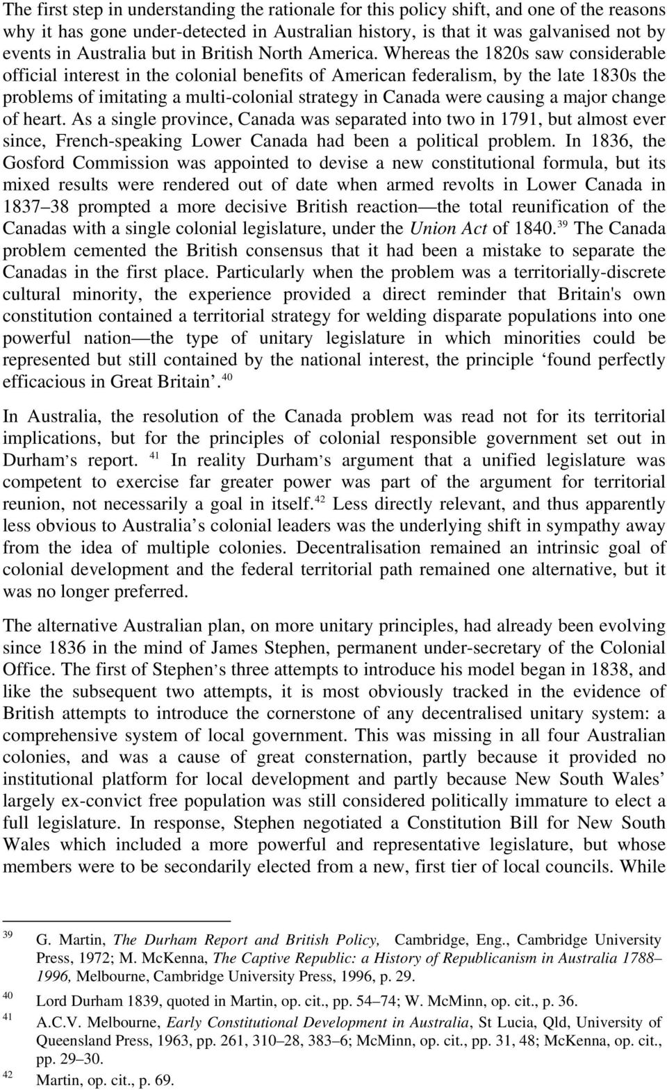 Whereas the 1820s saw considerable official interest in the colonial benefits of American federalism, by the late 1830s the problems of imitating a multi-colonial strategy in Canada were causing a