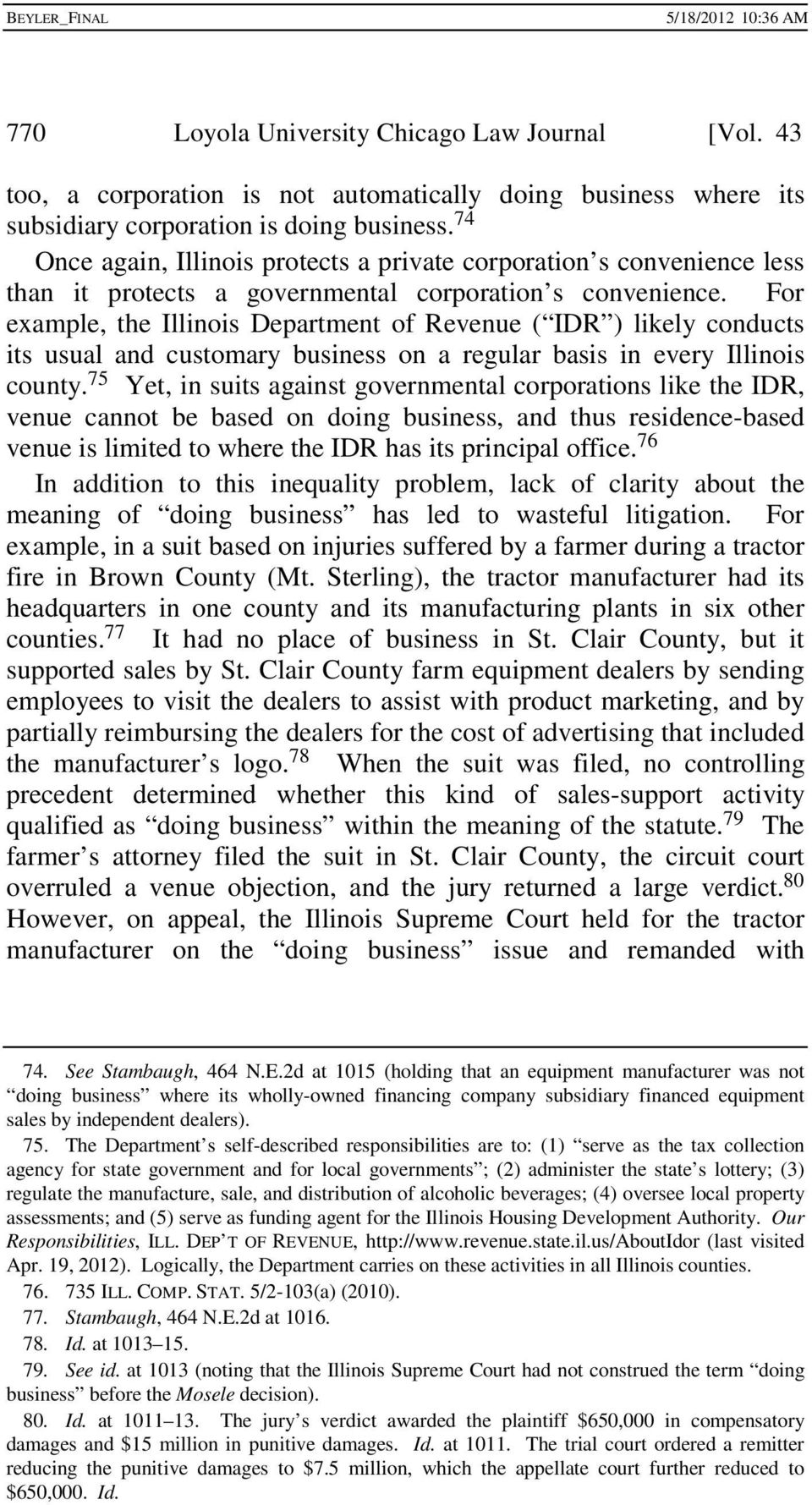 For example, the Illinois Department of Revenue ( IDR ) likely conducts its usual and customary business on a regular basis in every Illinois county.