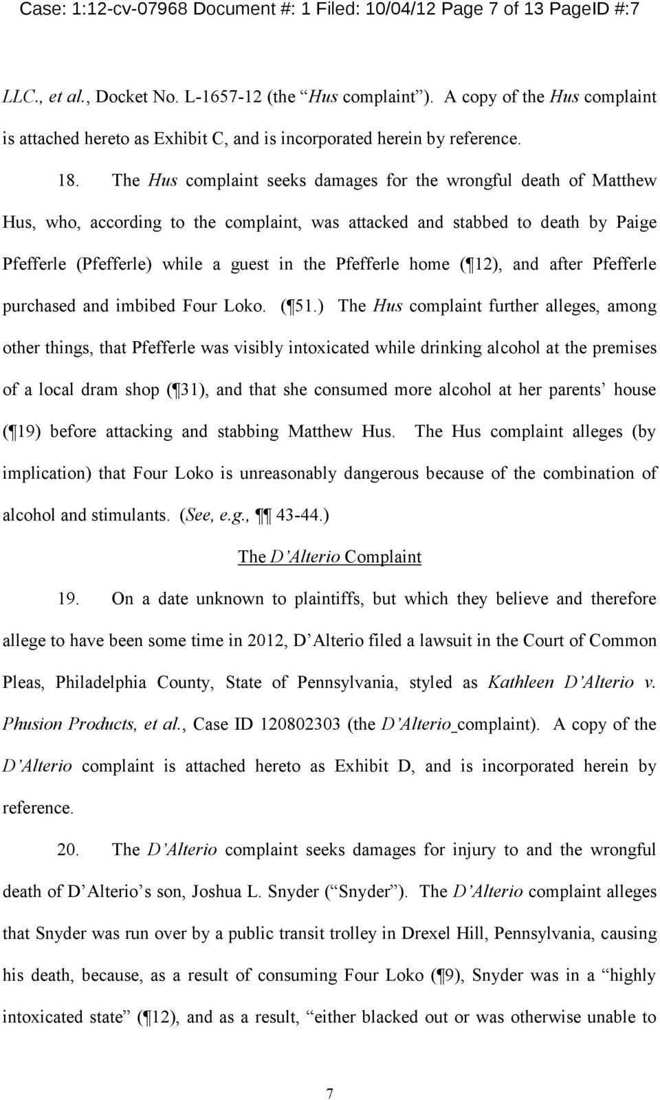 The Hus complaint seeks damages for the wrongful death of Matthew Hus, who, according to the complaint, was attacked and stabbed to death by Paige Pfefferle (Pfefferle while a guest in the Pfefferle