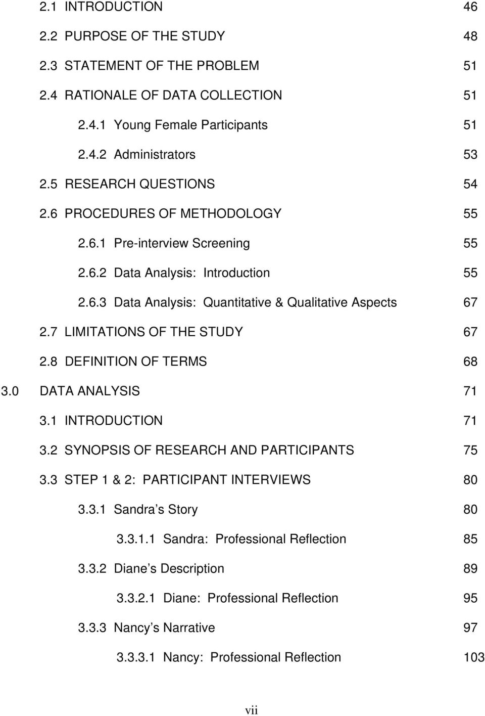 7 LIMITATIONS OF THE STUDY 67 2.8 DEFINITION OF TERMS 68 3.0 DATA ANALYSIS 71 3.1 INTRODUCTION 71 3.2 SYNOPSIS OF RESEARCH AND PARTICIPANTS 75 3.3 STEP 1 & 2: PARTICIPANT INTERVIEWS 80 3.3.1 Sandra s Story 80 3.