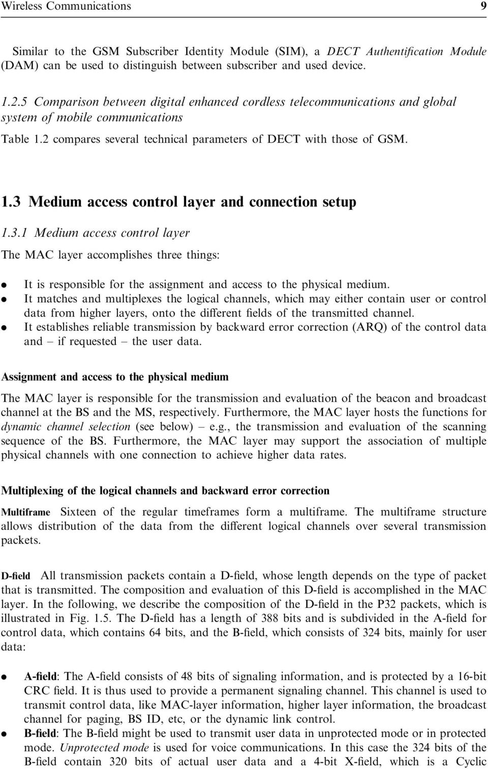 3.1 Medium access control layer The MAC layer accomplishes three things:. It is responsible for the assignment and access to the physical medium.