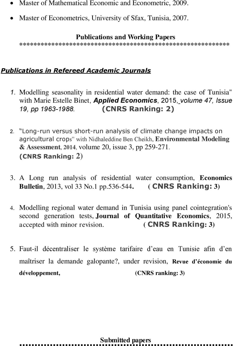 "Modelling seasonality in residential water demand: the case of Tunisia"" with Marie Estelle Binet, Applied Economics, 2015, volume 47, Issue 19, pp 1963-1988. (CNRS Ranking: 2) 2."