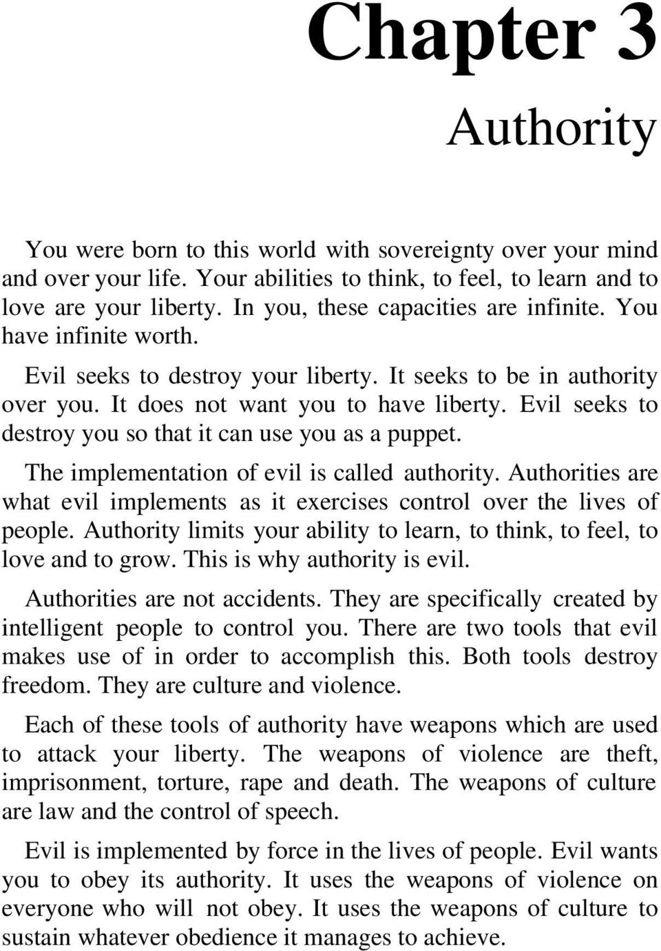 Evil seeks to destroy you so that it can use you as a puppet. The implementation of evil is called authority. Authorities are what evil implements as it exercises control over the lives of people.