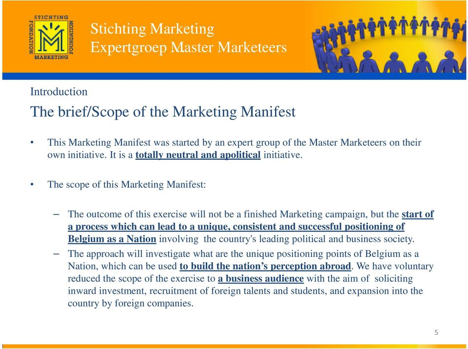 The scope of this Marketing Manifest: The outcome of this exercise will not be a finished Marketing campaign, but the start of a process which can lead to a unique, consistent and successful