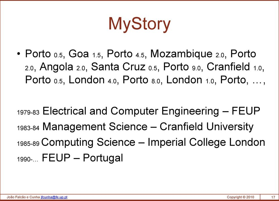 0, Porto,, 1979-83 Electrical and Computer Engineering FEUP 1983-84 Management Science Cranfield