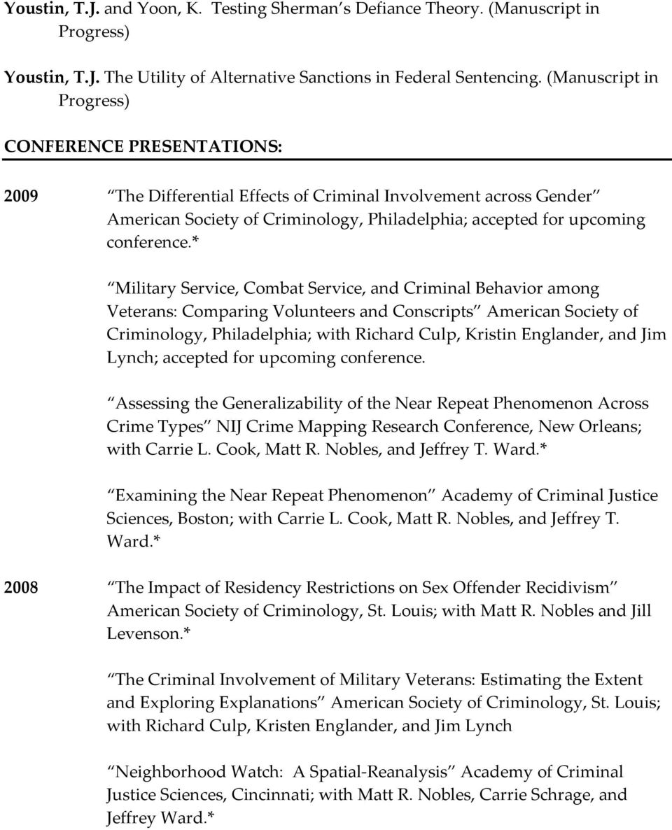 * Military Service, Combat Service, and Criminal Behavior among Veterans: Comparing Volunteers and Conscripts American Society of Criminology, Philadelphia; with Richard Culp, Kristin Englander, and